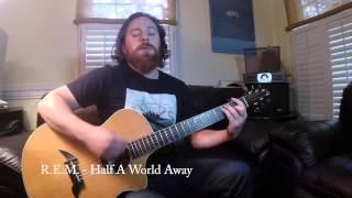 R.E.M. - Half A World Away (Cover)