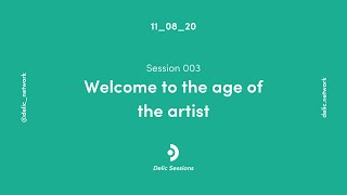 Delic Sessions 003: Welcome to the Age of the Artist