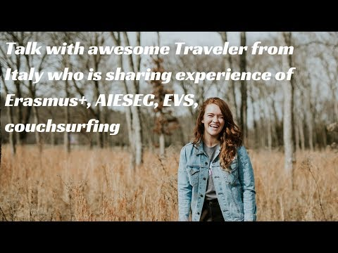 Talk with Traveler from Italy who is sharing experience of Erasmus+, AIESEC, EVS[Read description]