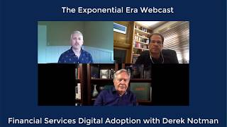 The Exponential Era Webcast - Digital Adoption in Financial Services with Derek Notman