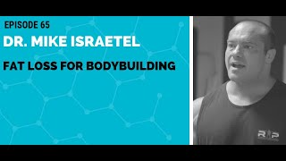 Dr.Mike Israetel: Fat Loss for Bodybuilding