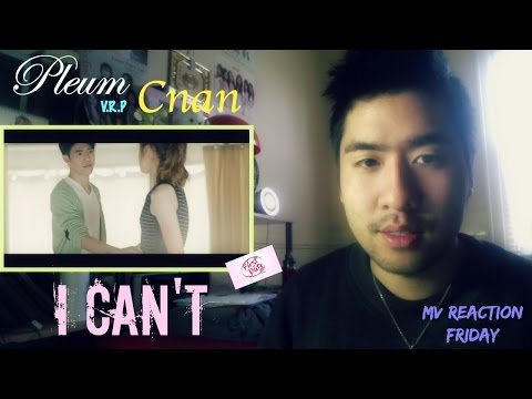 Pleum (of V.R.P) & Cnan - I Can't (ผิดที่ฉัน) (MV Reaction Friday)