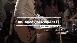 We Will Worship // This I Know (Ungizungezile)[ft Khaya Mthethwa]
