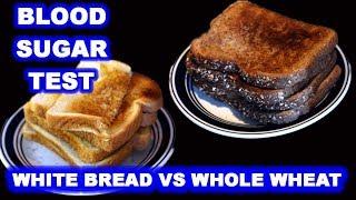 Blood Sugar Test: White Bread vs Whole Wheat