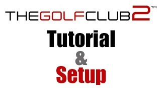 The Golf Club 2 - Tutorial & Setup