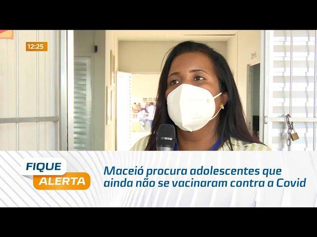 Maceió procura adolescentes que ainda não se vacinaram contra a Covid-19