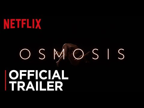 Osmosis | Official Trailer [HD] | Netflix