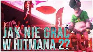 Jak NIE GRAĆ w HITMANA 2? - Film instruktażowy