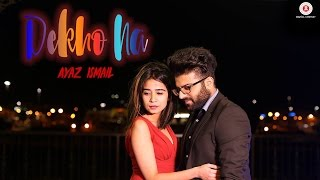 Dekho Na (Video Song) – Ayaz Ismail