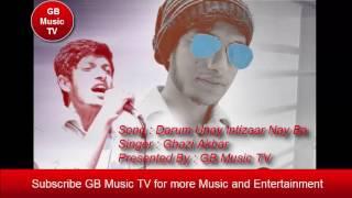 Burushaski Song - Darum Unay Intizaar Nay Ba - By GB Rock Star Ghazi Akbar Hunzai