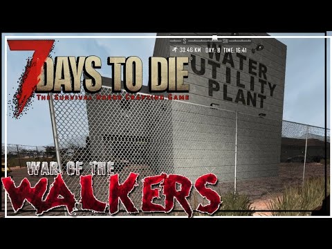 ★ 7 Days to Die War of the Walkers - Ep 24 - Water utility plant - One Night Only Walking Dead mode