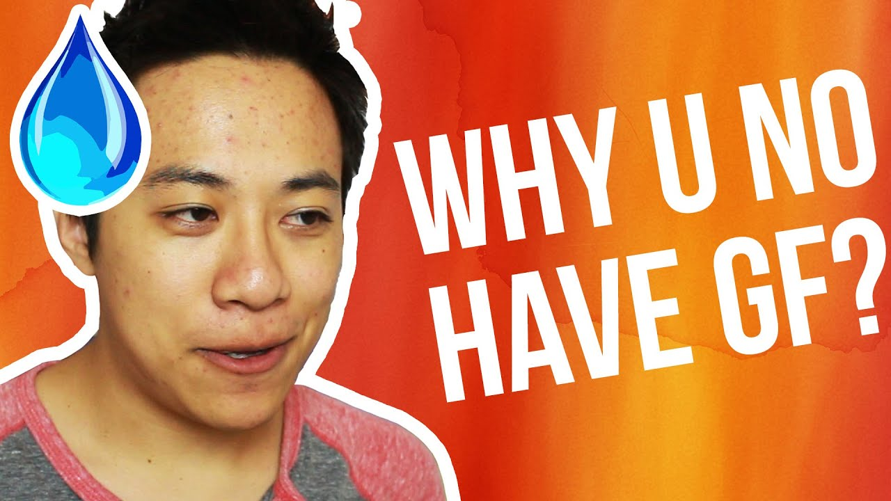 Why Dont You Have A Girlfriend Yet!? - YouTube