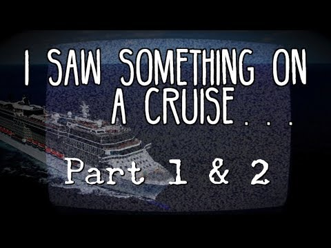 """I Saw Something on a Cruise and Now I Can't Sleep"" Part 1 & 2"