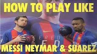 HOW TO PLAY LIKE MESSI , NEYMAR & LUIS SUAREZ - STEP BY STEP TUTORIAL