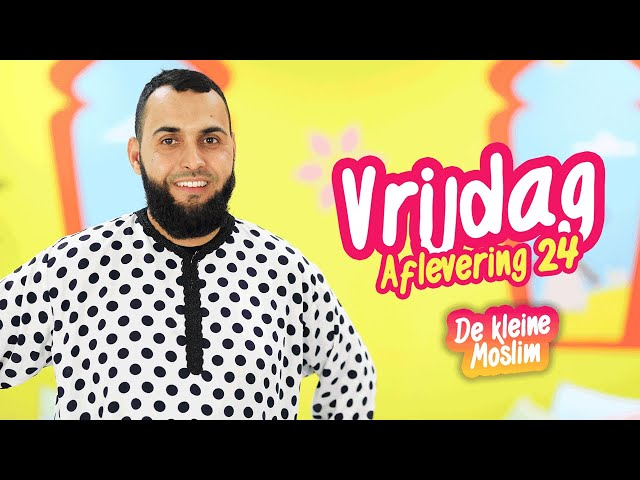 De kleine moslim aflevering 24 | Vrijdag
