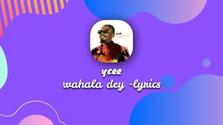 Ycee-Wahala Dey(lyrics)