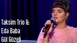 Taksim Trio & Eda Baba - Gül Güzeli