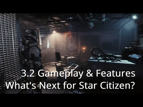 What's Next For Star Citizen? | 3.2 Gameplay Mechanics & Features