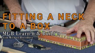 Fitting A Neck To A Box | Learn'n & Build'n with Michael Breedlove