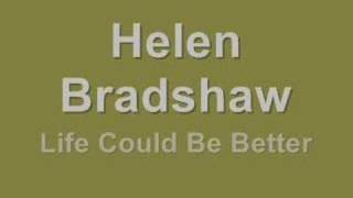Helen Bradshaw - Life Could Be Better