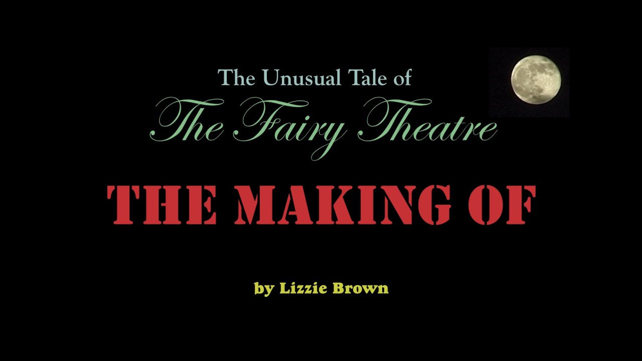The Unusual Tale of The Fairy Theatre - The Making Of.