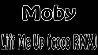 Moby - Lift Me Up (coco Remix)