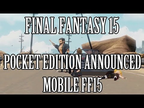 Final Fantasy 15: Pocket Edition Announced - Mobile FF15 Releasing This Fall
