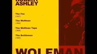 Robert Ashley - The Wolfman.