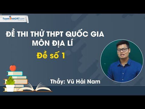 Đề thi thử THPT Quốc gia môn Địa lí – Đề số 1 – Thầy Vũ Hải Nam
