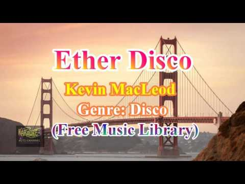 Ether Disco - Kevin MacLeod  (Free Music Library)