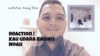 KAU UDARA BAGIKU NOAH | REACTION