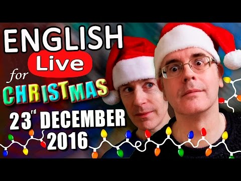 Live English Christmas eve-eve Lesson - Friday 23rd December 2016 - with guest co-host MR STEVE!!!