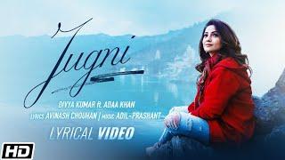 Jugni  Lyrical Video  Divya Kumar  Adaa Khan  Avinash Chouhan  Adil-Prashant Latest Hindi Songs 2021