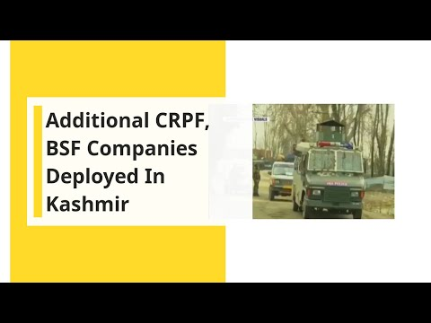 Additional CRPF, BSF companies deployed in Kashmir; 10,000 Troops To Moved To Kashmir