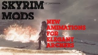 SKYRIM MODS: New animations for elegant archers - #16 TTTT