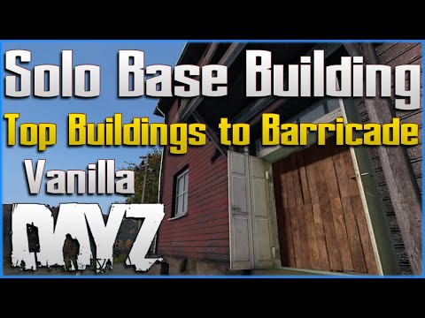 DayZ Solo BASE Building Tips - TOP Buildings To Barricade For Beginners PC Xbox PS4 PS5 Console