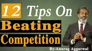 12 Tips On Beating Competition By Anurag Aggarwal   Business Tips