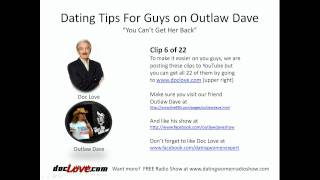 Dating Tips For Guys: You Can't Get Her Back! (Outlaw Dave Show)