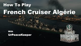 How To Play French Cruiser Algérie In World Of Warships