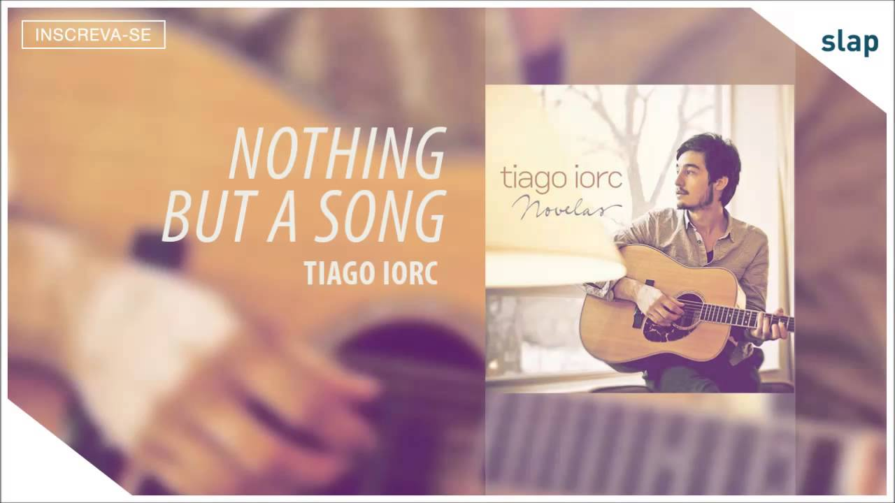 musica tiago iorc - nothing but a song