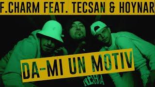 Смотреть клип F.Charm Ft. Tecsan & Hoynar - Dă-Mi Un Motiv
