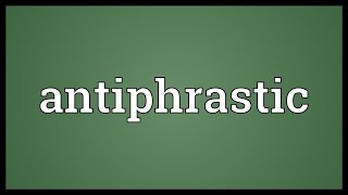 Antiphrastic Meaning
