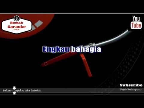 Karaoke Sultan - Terpaksa Aku Lakukan