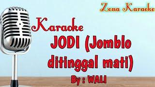 KARAOKE JODI ( jomblo ditinggal mati ) - WALI
