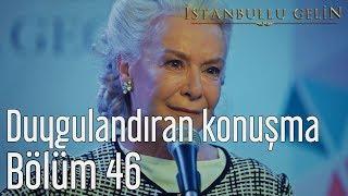 İstanbullu Gelin 46. Bölüm - Duygulandıran Konuşma