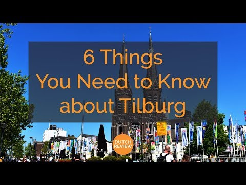6 Things You Need to Know about Tilburg