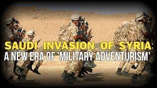 SAUDI INVASION OF SYRIA: A NEW ERA OF