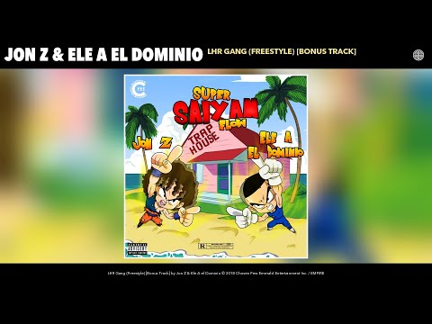 Jon Z & Ele A El Dominio - LHR Gang (Freestyle) [Bonus Track] (Audio)