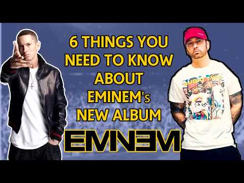 Download Youtube: 6 Things you need to know about Eminem's new album 2017
