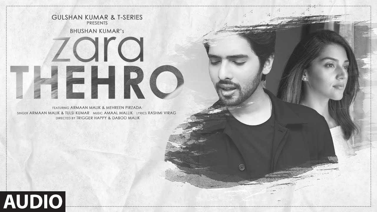 Zara Thehro Audio |Amaal Mallik, Armaan Malik, Tulsi Kumar |Rashmi V| Mehreen Pirzada| Bhushan Kumar